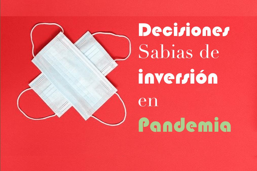 Decisiones sabias de inversión en Pandemia